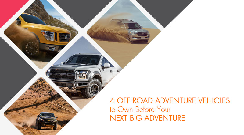 4 Off Road Adventure Vehicles to Own Before Your Next Big Adventure