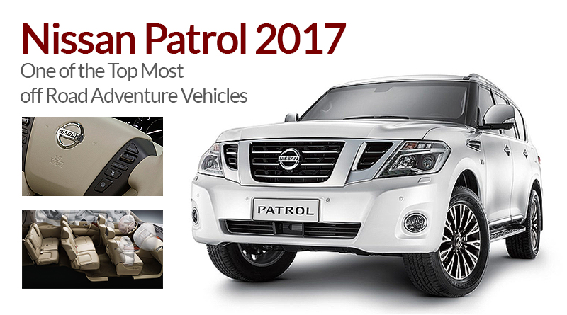 Nissan Patrol 2017 – One of the Top Most off Road Adventure Vehicles