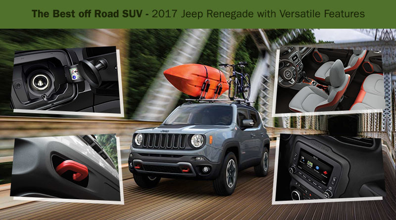 The Best off Road SUV - 2017 Jeep Renegade with Versatile Features