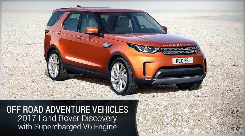 Off Road Adventure Vehicles – 2017 Land Rover Discovery with Supercharged V6 Engine